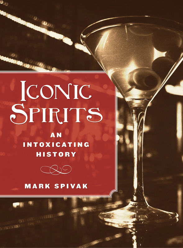 Iconic Spirits: An Intoxicating History - Mark Spivak