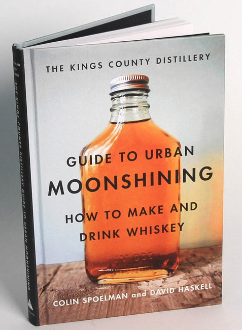 The Kings County Distillery Guide to Urban Moonshining - DIY Moonshine